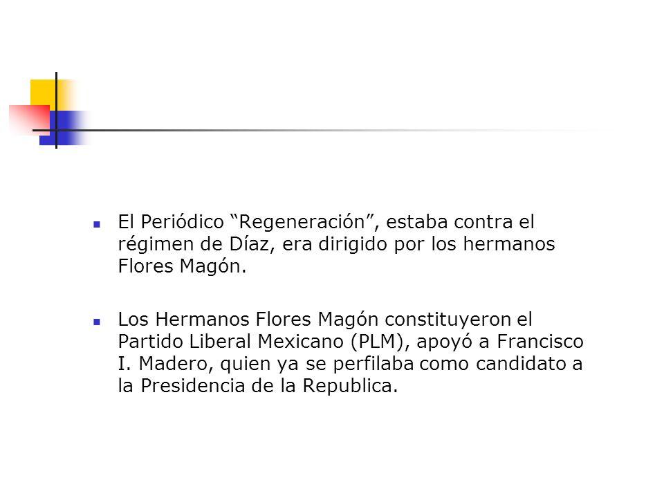 El Periódico Regeneración, estaba contra el régimen de Díaz, era dirigido por los hermanos Flores Magón. Los Hermanos Flores Magón constituyeron el Pa