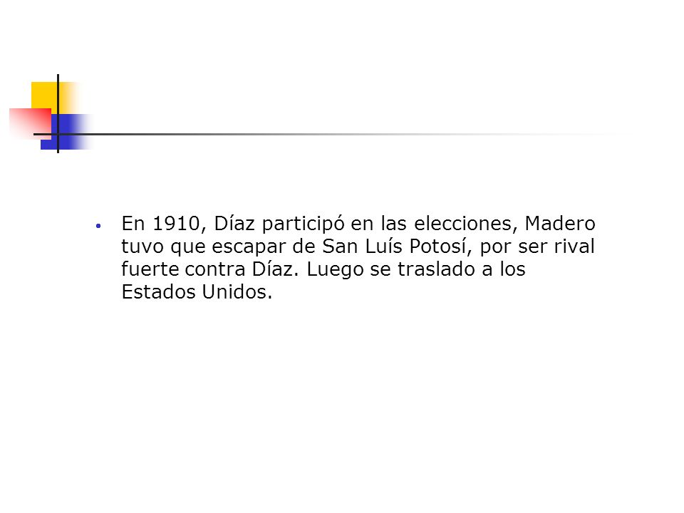 En 1910, Díaz participó en las elecciones, Madero tuvo que escapar de San Luís Potosí, por ser rival fuerte contra Díaz. Luego se traslado a los Estad