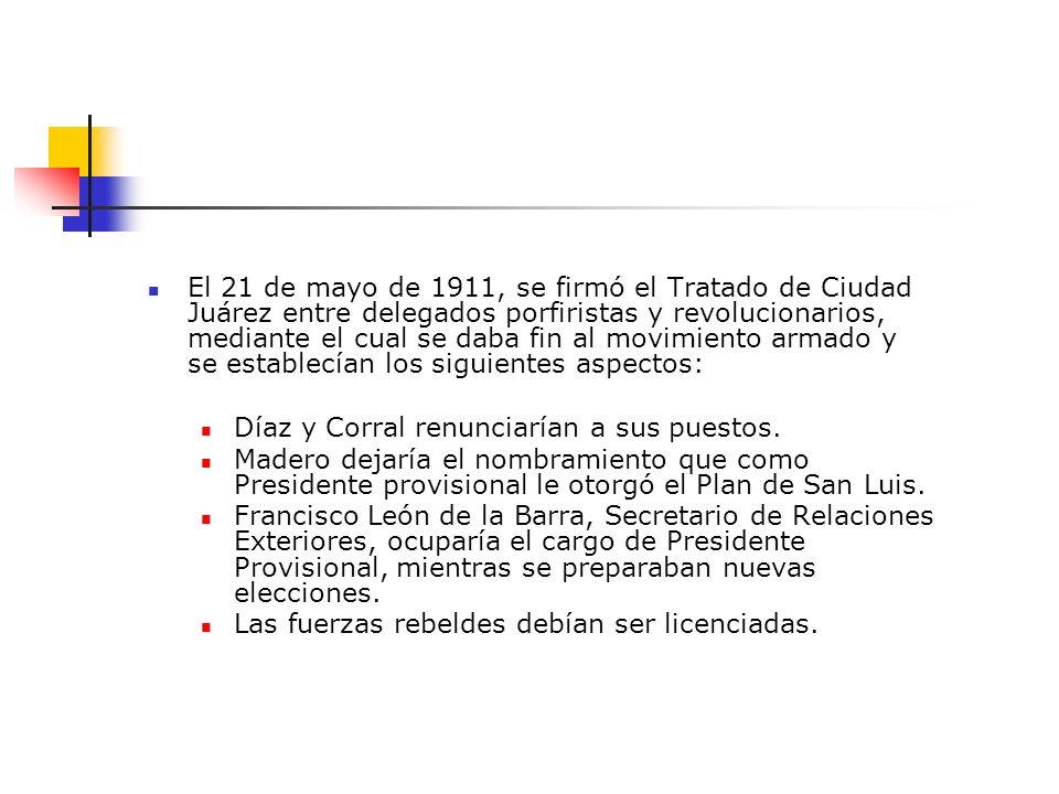 El 21 de mayo de 1911, se firmó el Tratado de Ciudad Juárez entre delegados porfiristas y revolucionarios, mediante el cual se daba fin al movimiento