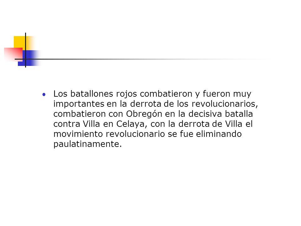 Los batallones rojos combatieron y fueron muy importantes en la derrota de los revolucionarios, combatieron con Obregón en la decisiva batalla contra