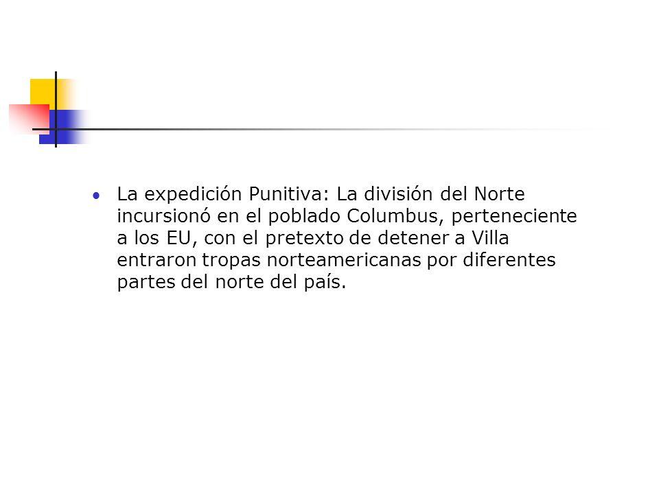 La expedición Punitiva: La división del Norte incursionó en el poblado Columbus, perteneciente a los EU, con el pretexto de detener a Villa entraron t