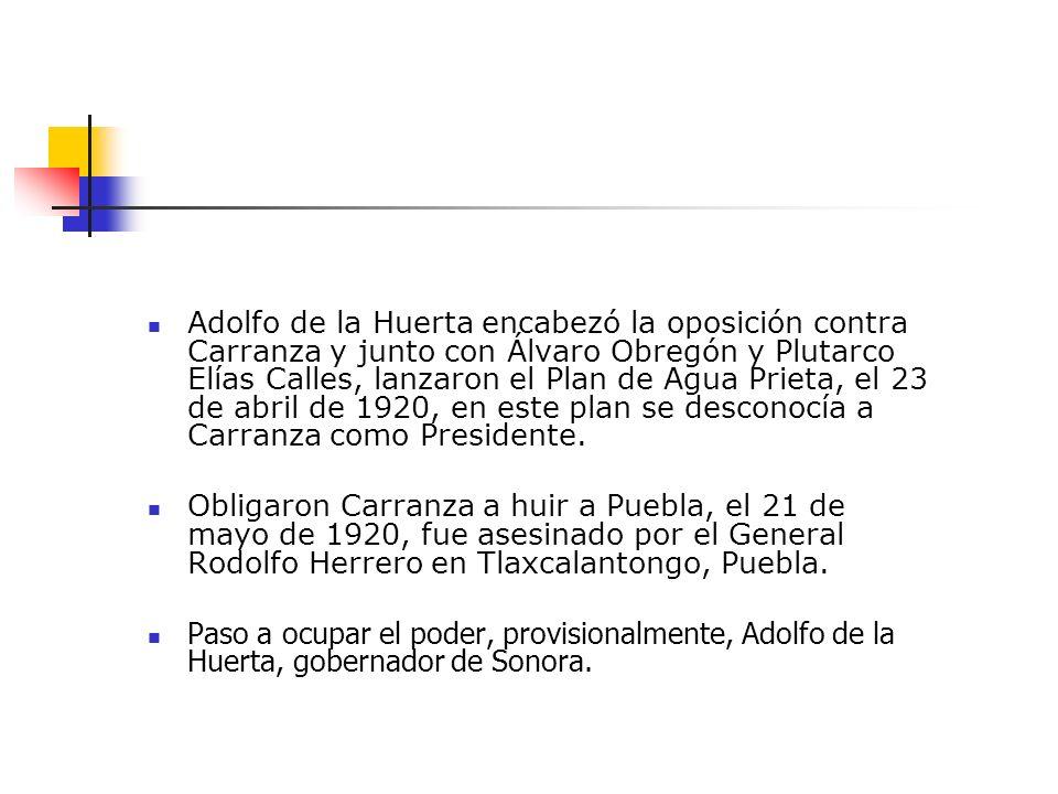 Adolfo de la Huerta encabezó la oposición contra Carranza y junto con Álvaro Obregón y Plutarco Elías Calles, lanzaron el Plan de Agua Prieta, el 23 d