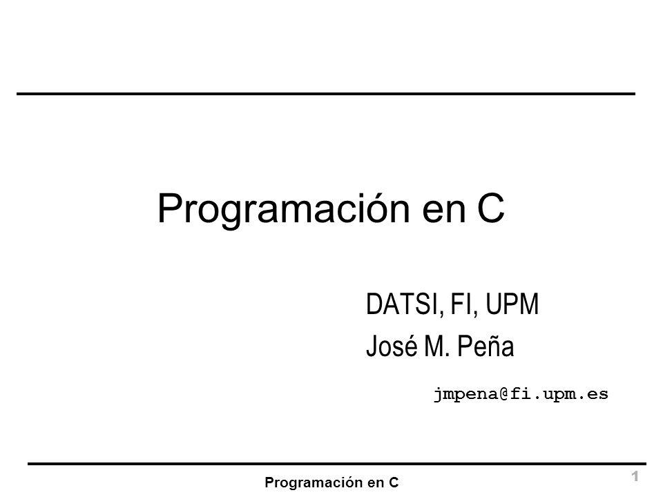 Programación en C 72 scanf() Ejemplo int a,*pa; float x; char c; scanf(%d,&a); /* Lee un entero y lo almacena en a */ scanf(%f %c,&x,&c); /* Lee x y c */ scanf(%d,pa); /* PELIGROSO */ pa=&a; scanf(%d,pa); /* OK.