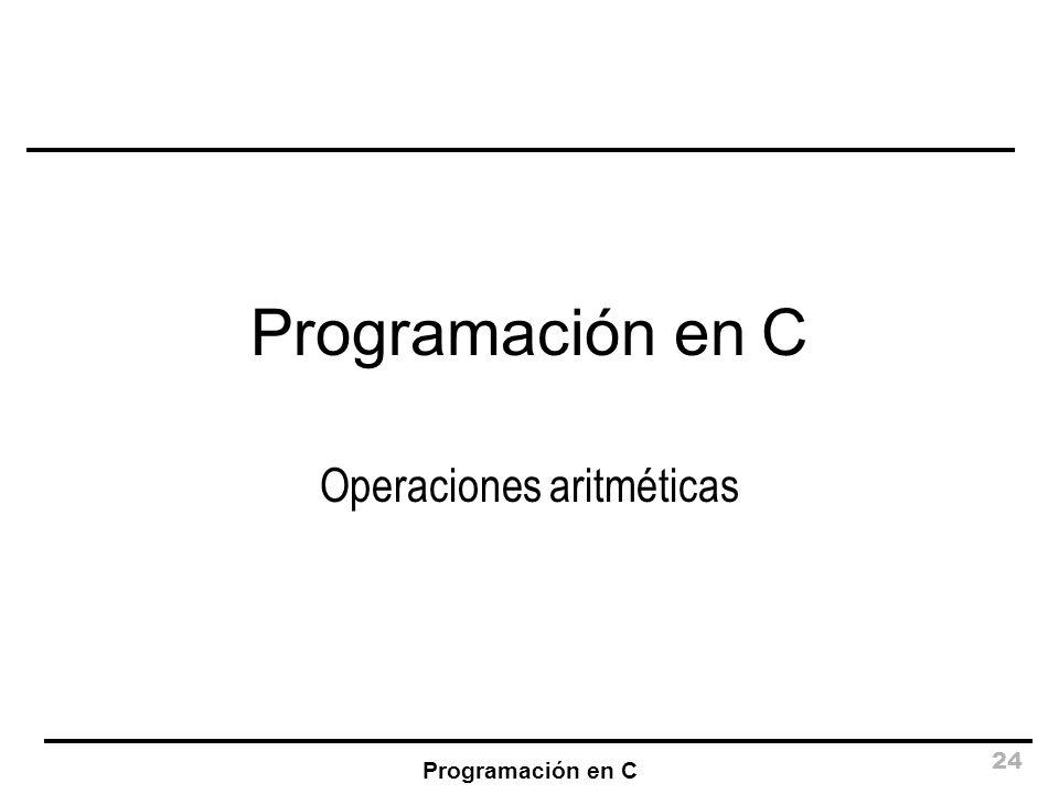 Programación en C 24 Programación en C Operaciones aritméticas