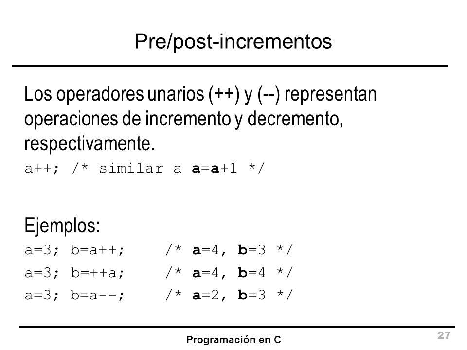 Programación en C 27 Pre/post-incrementos Los operadores unarios (++) y (--) representan operaciones de incremento y decremento, respectivamente. a++;