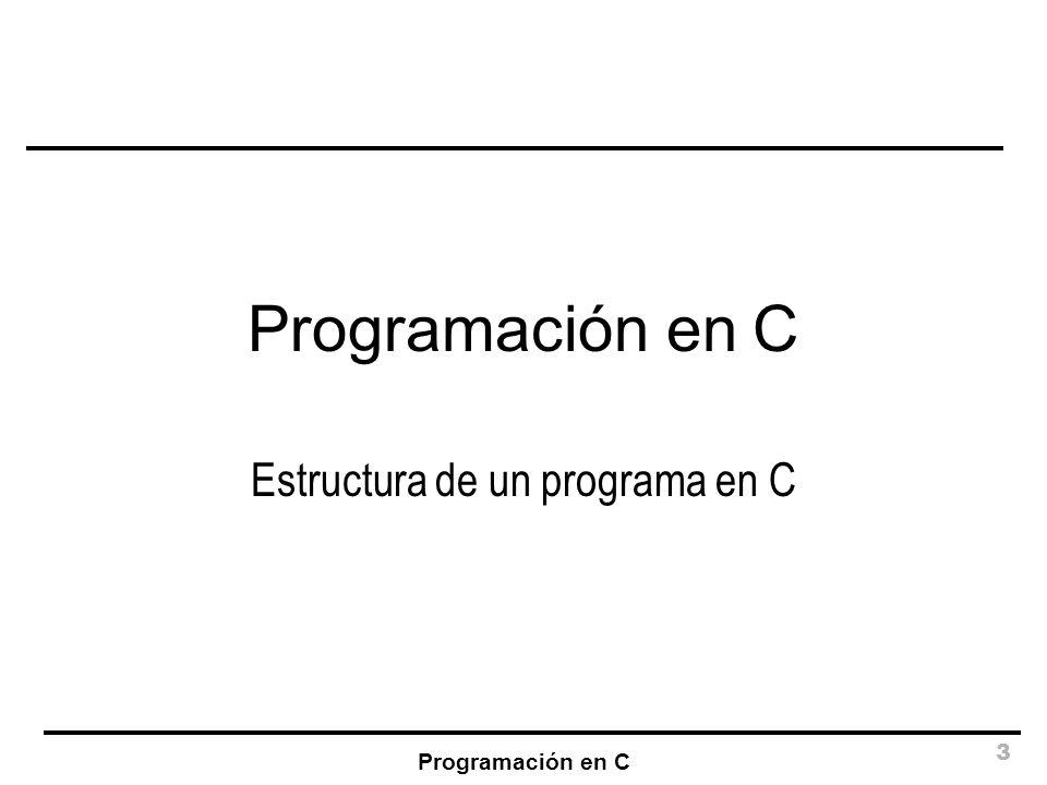 Programación en C 14 Ámbito de las variables La declaración de las variables lleva asociado un ámbito, dentro del cual la variable es visible: –Ámbito global: La variable es visible para todas las funciones del programa.