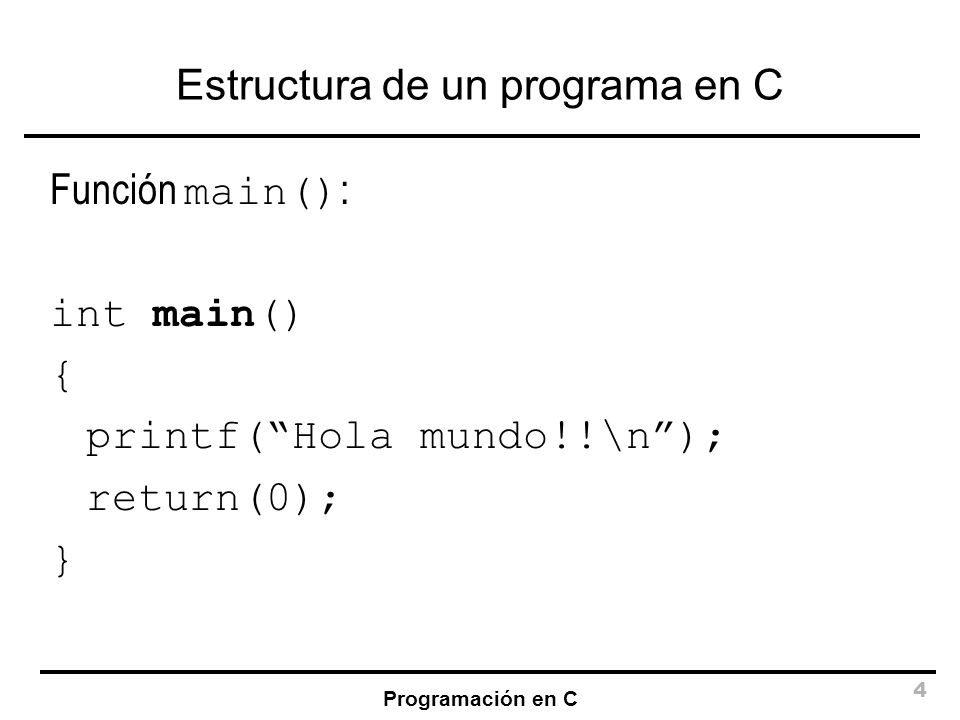 Programación en C 15 Ámbito de las variables int x,y; int main() { float x,z; /* Aquí x y z son reales e y un entero */ } /* Aquí x e y son variables enteras */ /* La variable z no existe fuera de la función */