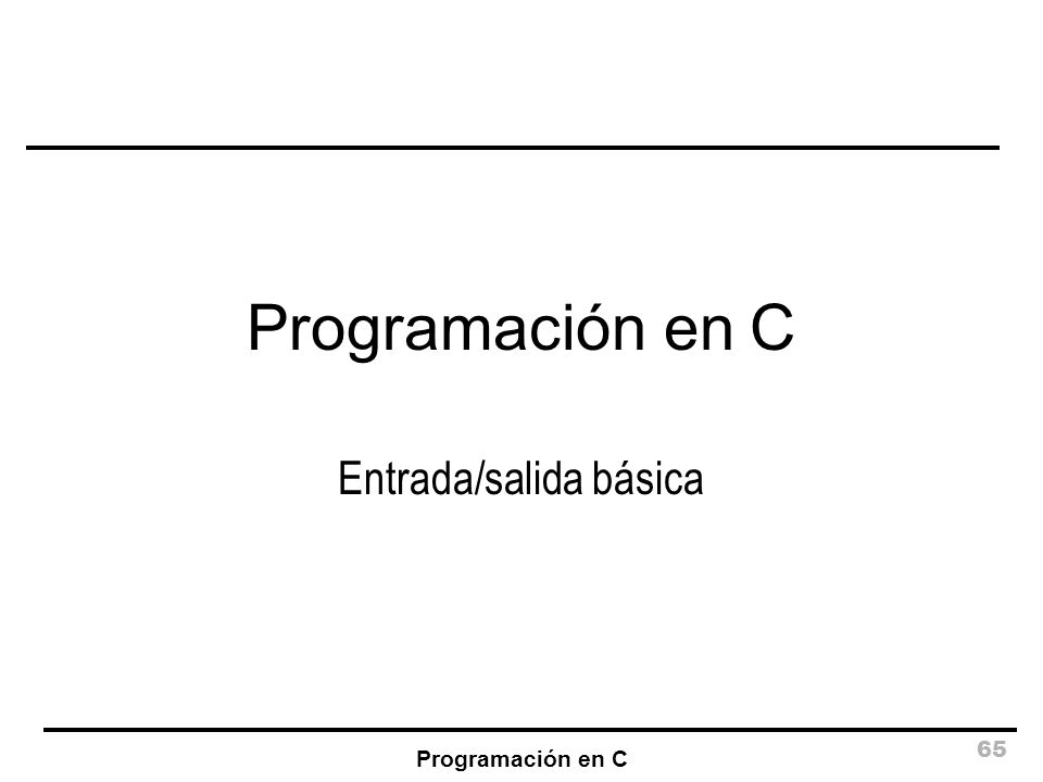 Programación en C 65 Programación en C Entrada/salida básica