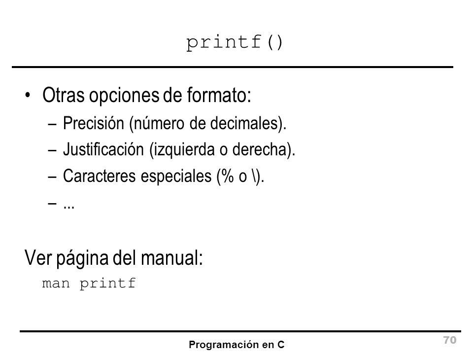 Programación en C 70 printf() Otras opciones de formato: –Precisión (número de decimales). –Justificación (izquierda o derecha). –Caracteres especiale
