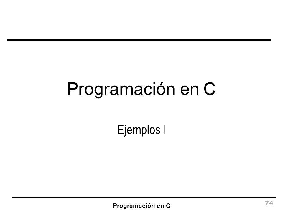 Programación en C 74 Programación en C Ejemplos I