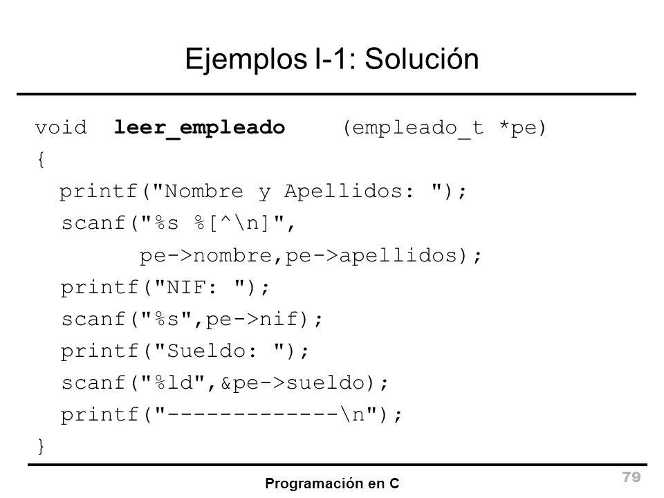 Programación en C 79 Ejemplos I-1: Solución void leer_empleado (empleado_t *pe) { printf(