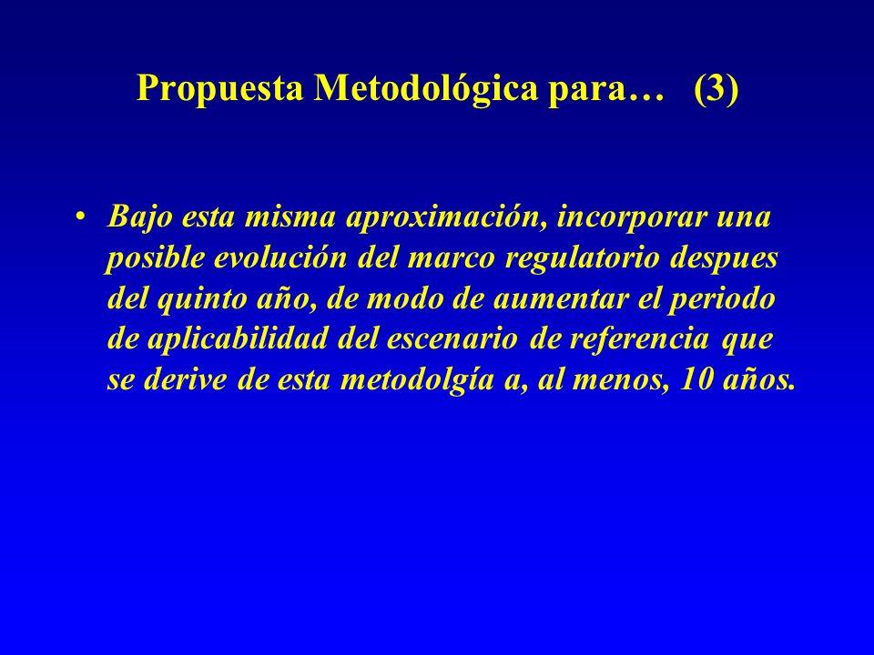 Propuesta Metodológica para… (3) Bajo esta misma aproximación, incorporar una posible evolución del marco regulatorio despues del quinto año, de modo