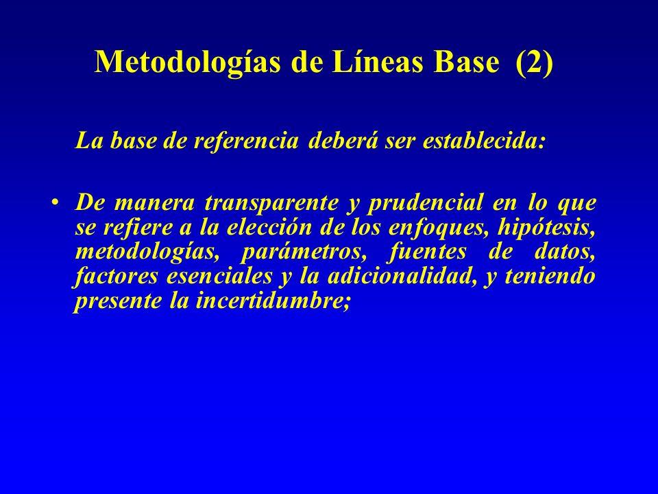 Metodologías de Líneas Base (2) La base de referencia deberá ser establecida: De manera transparente y prudencial en lo que se refiere a la elección d