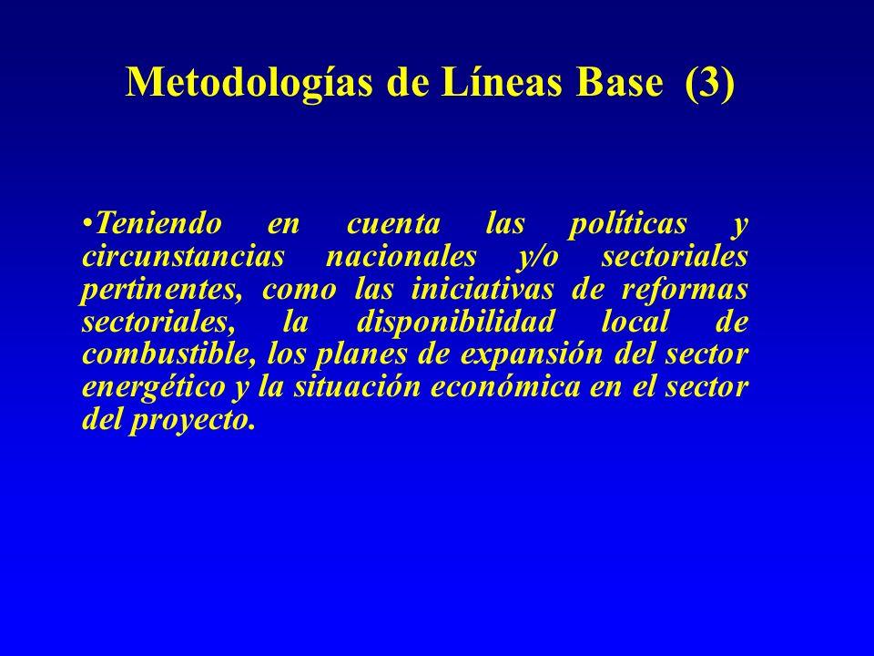 Metodologías de Líneas Base (3) Teniendo en cuenta las políticas y circunstancias nacionales y/o sectoriales pertinentes, como las iniciativas de reformas sectoriales, la disponibilidad local de combustible, los planes de expansión del sector energético y la situación económica en el sector del proyecto.
