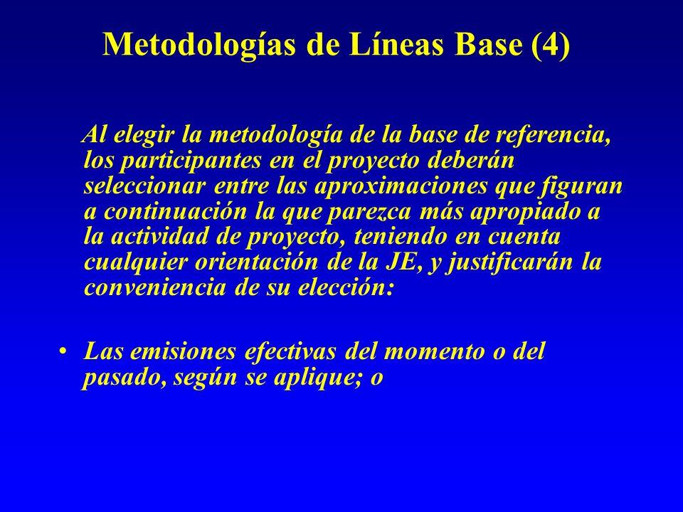Metodologías de Líneas Base (4) Al elegir la metodología de la base de referencia, los participantes en el proyecto deberán seleccionar entre las apro