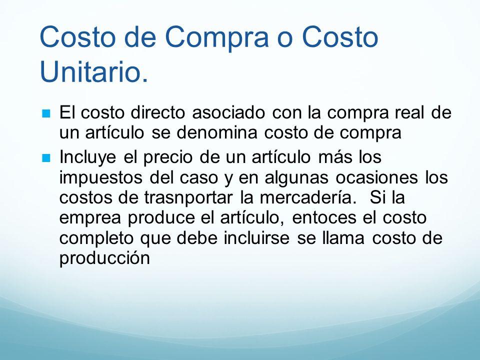Costo de Compra o Costo Unitario. El costo directo asociado con la compra real de un artículo se denomina costo de compra Incluye el precio de un artí
