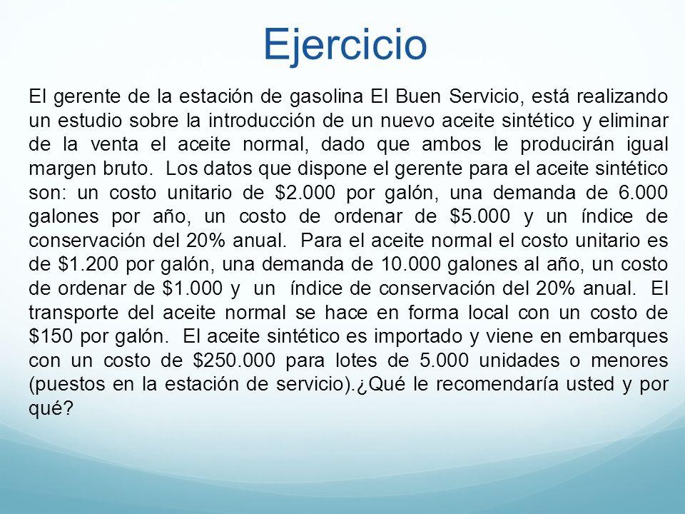 Ejercicio El gerente de la estación de gasolina El Buen Servicio, está realizando un estudio sobre la introducción de un nuevo aceite sintético y elim