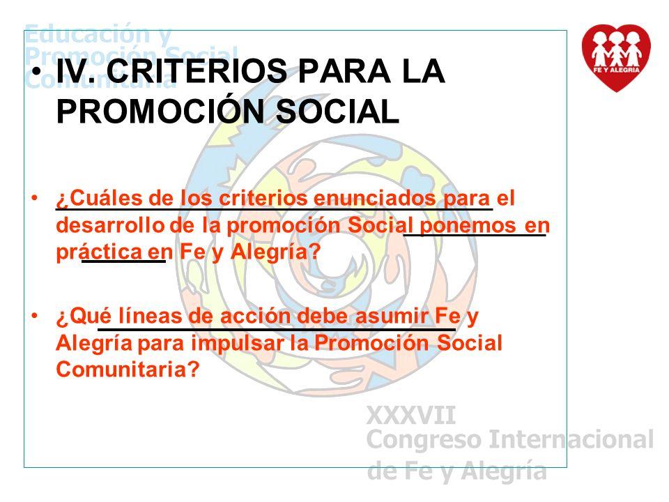 IV. CRITERIOS PARA LA PROMOCIÓN SOCIAL ¿Cuáles de los criterios enunciados para el desarrollo de la promoción Social ponemos en práctica en Fe y Alegr