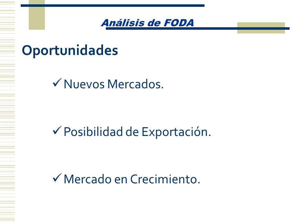Análisis de FODA Nuevos Mercados. Posibilidad de Exportación. Mercado en Crecimiento. Oportunidades