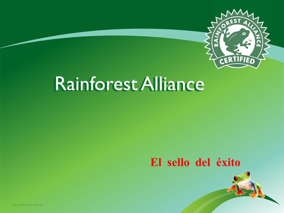 ©2010 Rainforest Alliance Rainforest Alliance El sello del éxito