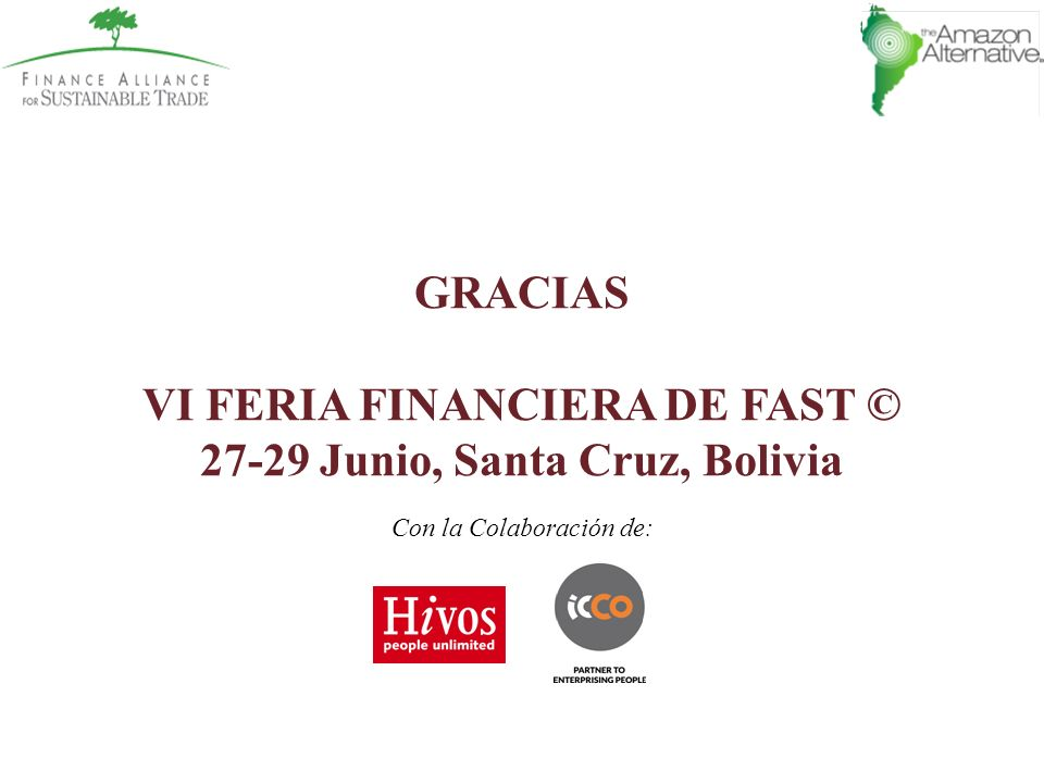 GRACIAS VI FERIA FINANCIERA DE FAST © 27-29 Junio, Santa Cruz, Bolivia Con la Colaboración de: