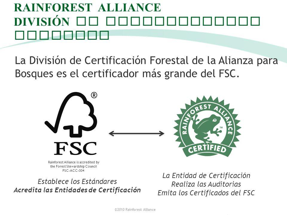 ©2010 Rainforest Alliance RAINFOREST ALLIANCE DIVISI Ó N DE CERTIFICACION FORESTAL La División de Certificación Forestal de la Alianza para Bosques es