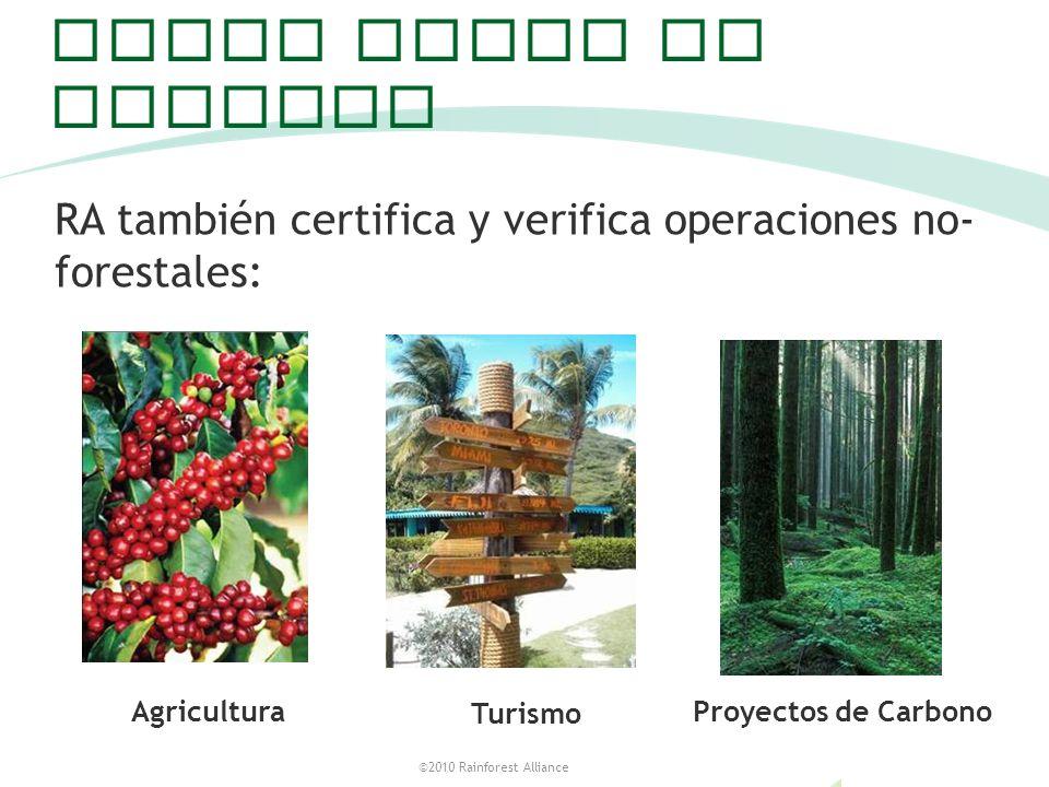 ©2010 Rainforest Alliance Otras areas de trabajo RA también certifica y verifica operaciones no- forestales: 6 Agricultura Turismo Proyectos de Carbon