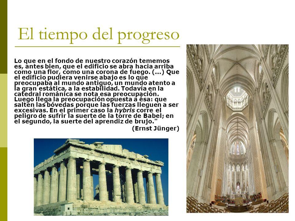 El tiempo del progreso Lo que en el fondo de nuestro corazón tememos es, antes bien, que el edificio se abra hacia arriba como una flor, como una corona de fuego.