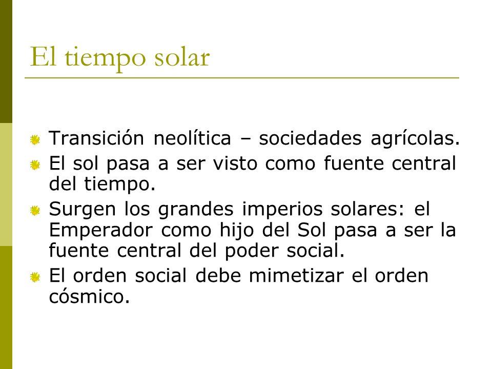El tiempo solar Transición neolítica – sociedades agrícolas.