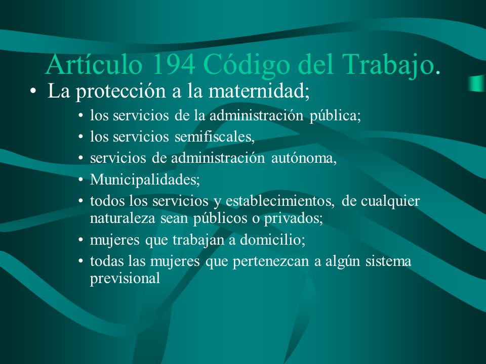 Artículo 194 Código del Trabajo. La protección a la maternidad; los servicios de la administración pública; los servicios semifiscales, servicios de a