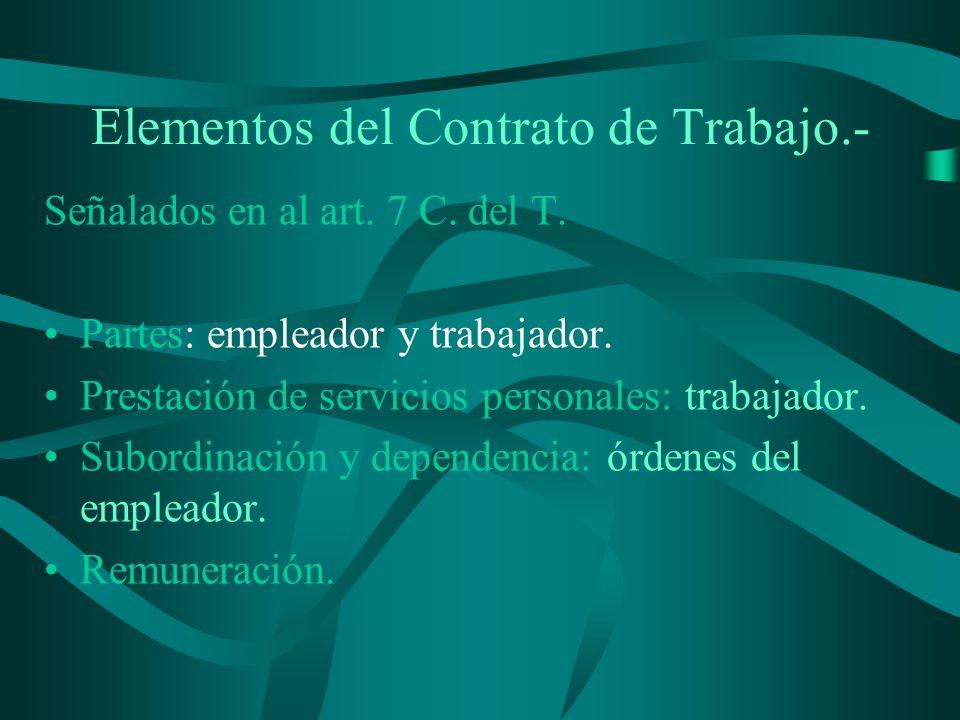 Elementos del Contrato de Trabajo.- Señalados en al art. 7 C. del T. Partes: empleador y trabajador. Prestación de servicios personales: trabajador. S