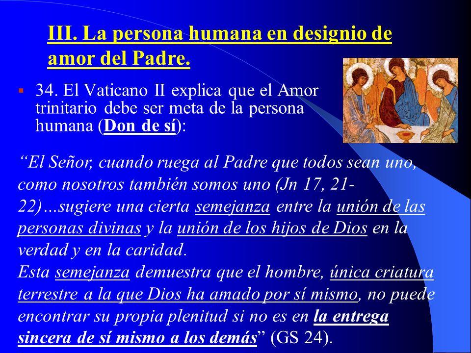 33. El mandamiento del amor recíproco, que constituye la ley de vida del pueblo de Dios, debe inspirar, purificar y elevar todas las relaciones humana