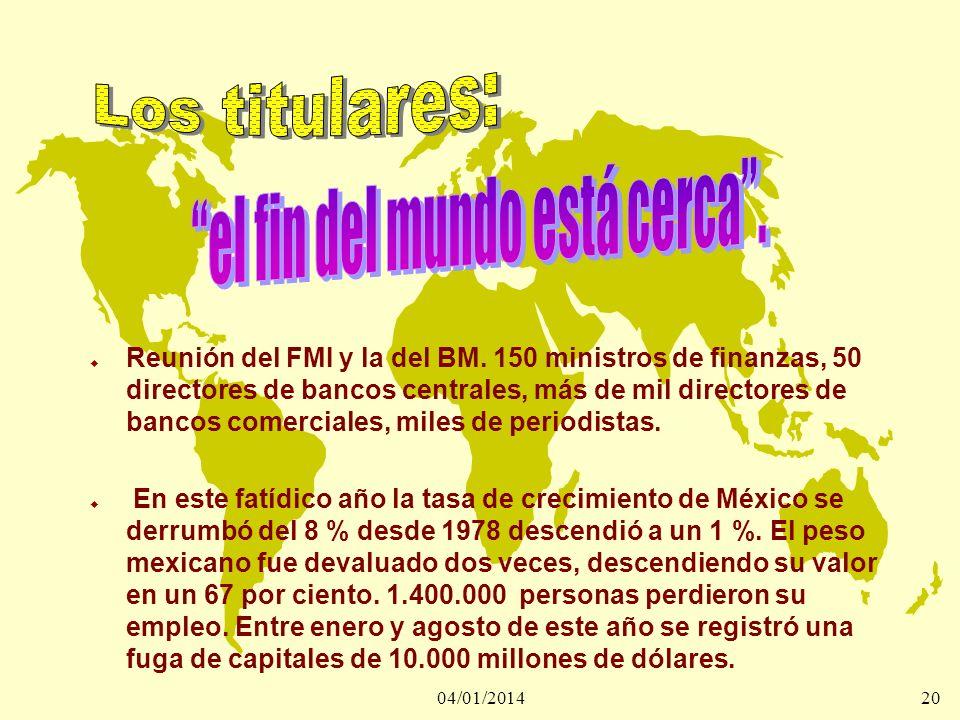 04/01/201420 u Reunión del FMI y la del BM. 150 ministros de finanzas, 50 directores de bancos centrales, más de mil directores de bancos comerciales,
