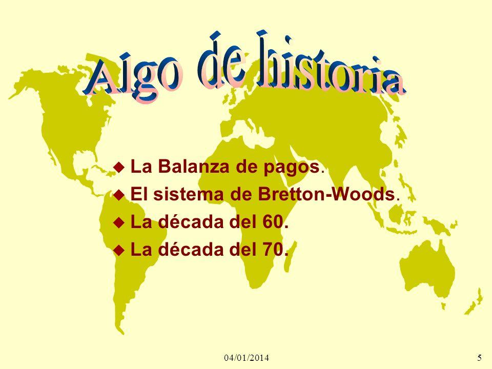 5 u La Balanza de pagos. u El sistema de Bretton-Woods. u La década del 60. u La década del 70.
