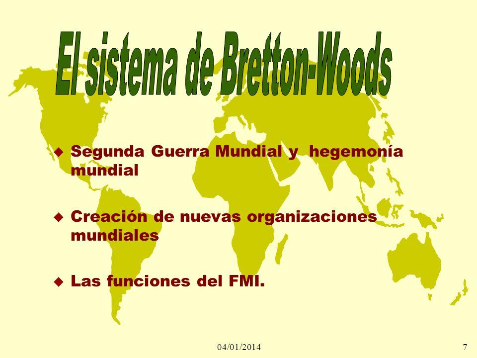 04/01/20147 u Segunda Guerra Mundial y hegemonía mundial u Creación de nuevas organizaciones mundiales u Las funciones del FMI.