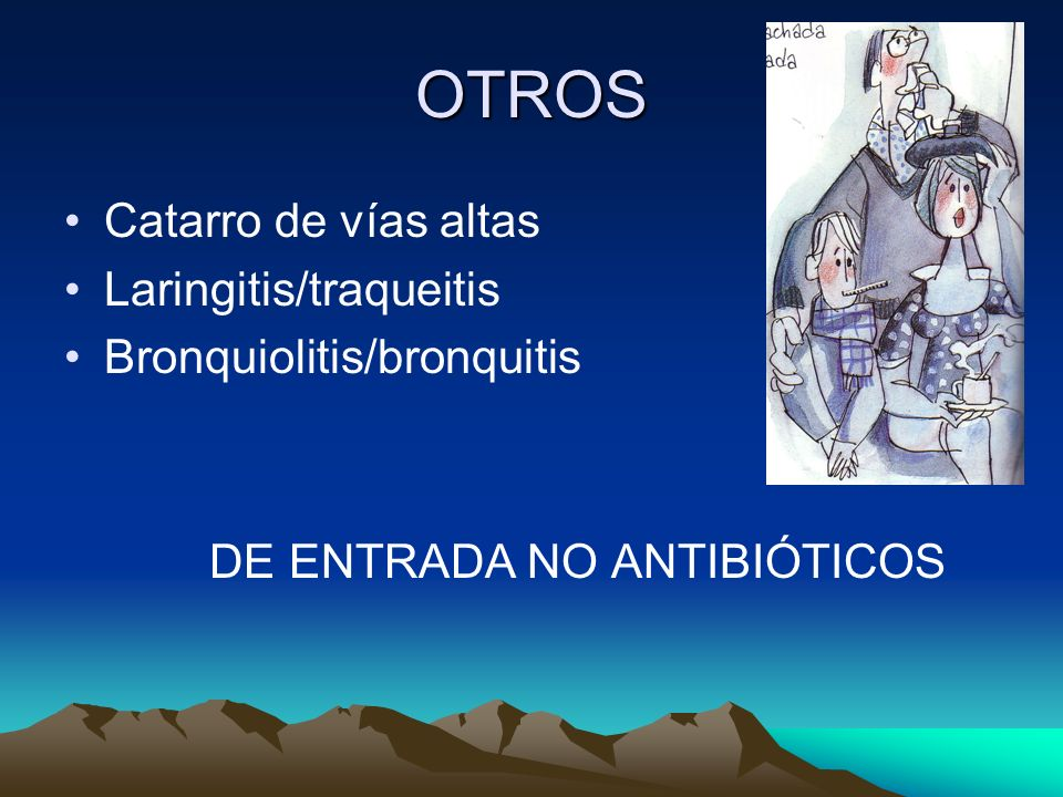 OTROS Catarro de vías altas Laringitis/traqueitis Bronquiolitis/bronquitis DE ENTRADA NO ANTIBIÓTICOS