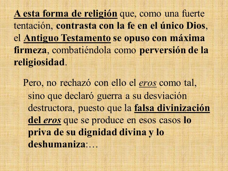 Recordemos el mundo precristiano. Los griegos consideraban el eros… como un arrebato, una «locura divina» que prevalece sobre la razón…experimentar la