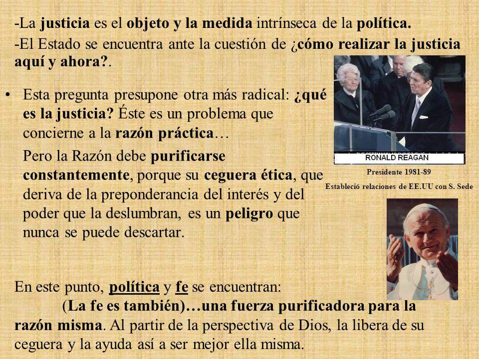 a) El orden justo de la sociedad y del Estado es una tarea principal de la política. Un Estado que no se rigiera según la justicia se reduciría a una