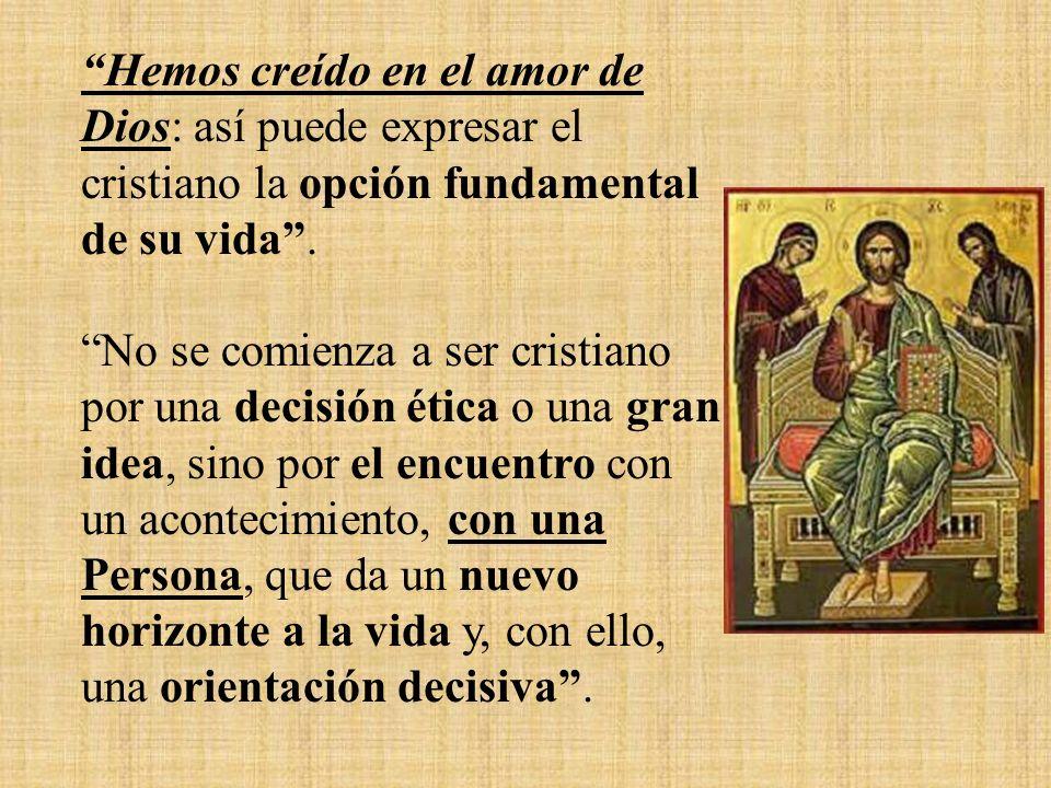 Hemos creído en el amor de Dios: así puede expresar el cristiano la opción fundamental de su vida.