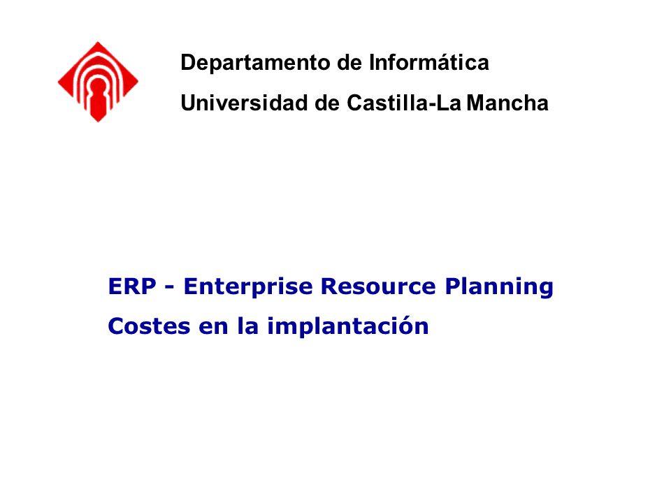 ERP - Enterprise Resource Planning Costes en la implantación Departamento de Informática Universidad de Castilla-La Mancha