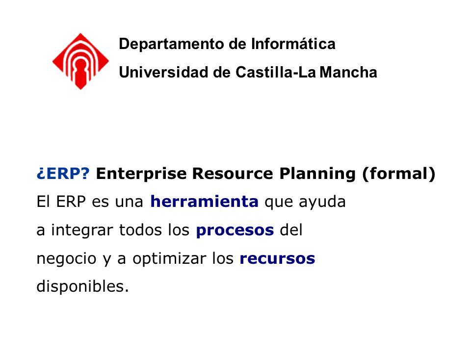 Características principales buscadas en un ERP Integrado Flexible Modular y abierto Multifuncional Tiempo real Conectividad e-business Departamento de Informática Universidad de Castilla-La Mancha