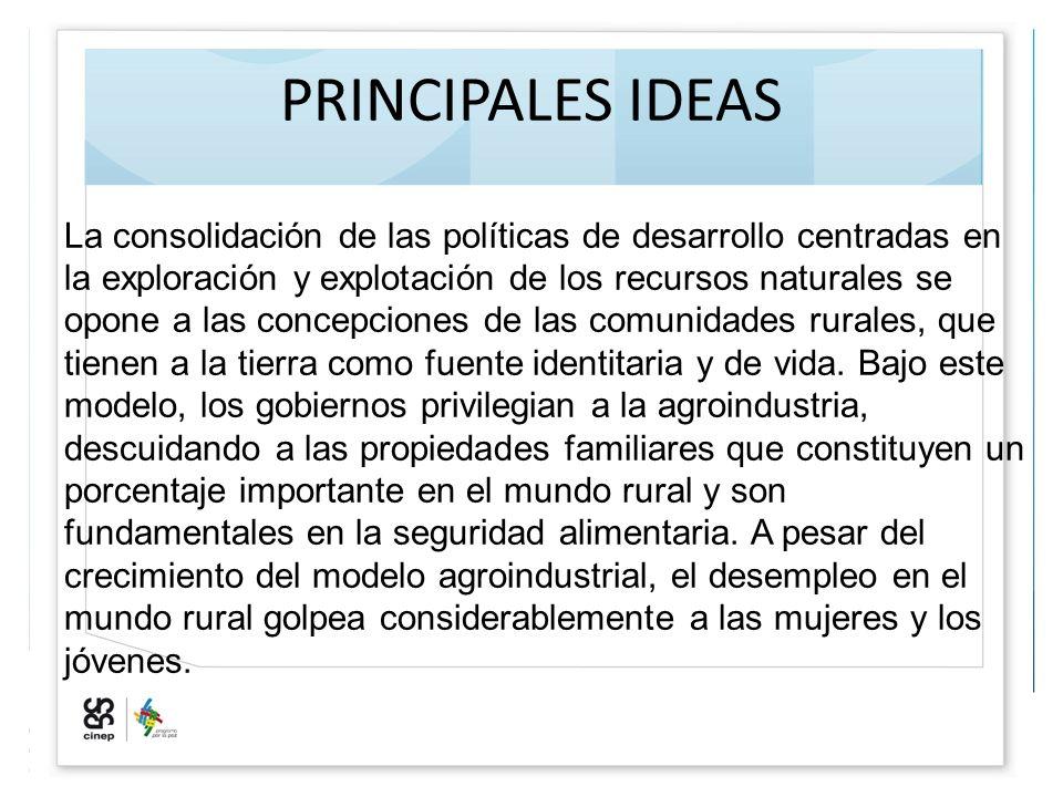 PRINCIPALES IDEAS La consolidación de las políticas de desarrollo centradas en la exploración y explotación de los recursos naturales se opone a las c