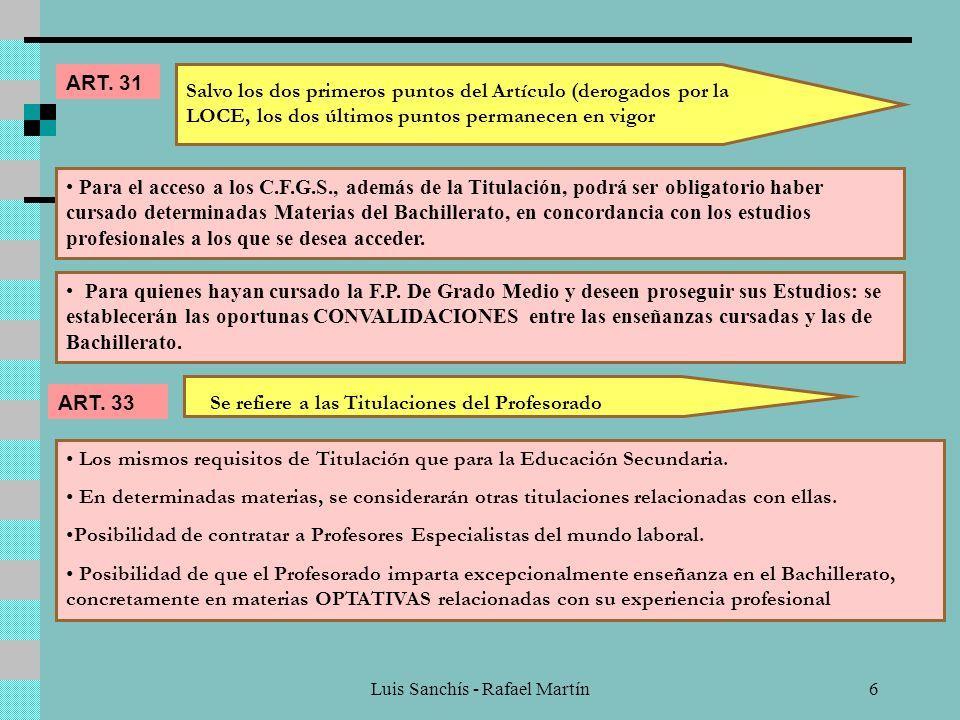 Luis Sanchís - Rafael Martín5 DEFINE LA FINALIDAD DE LA F.P. REGLADA: Preparación de los Alumnos para la actividad en un campo profesional: mediante u