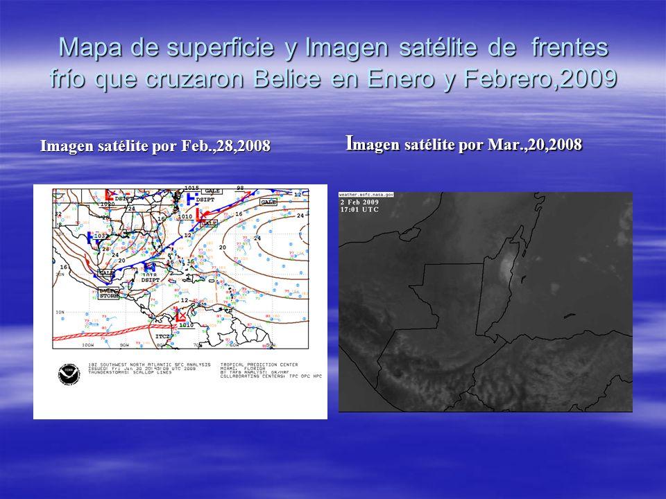 Mapa de superficie y Imagen satélite de frentes frío que cruzaron Belice en Enero y Febrero,2009 Imagen satélite por Feb.,28,2008 I magen satélite por Mar.,20,2008
