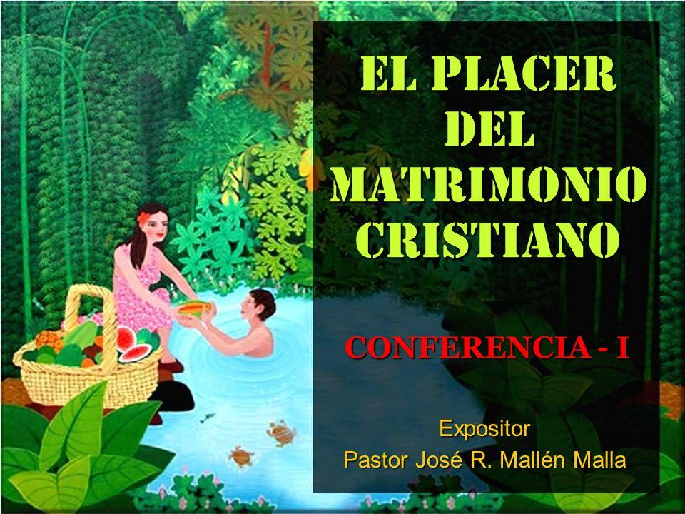 EL PLACER DEL MATRIMONIO CRISTIANO CONFERENCIA - I Expositor Pastor José R. Mallén Malla