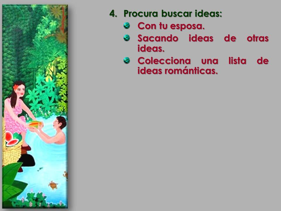 4.Procura buscar ideas: Con tu esposa. Sacando ideas de otras ideas. Colecciona una lista de ideas románticas.
