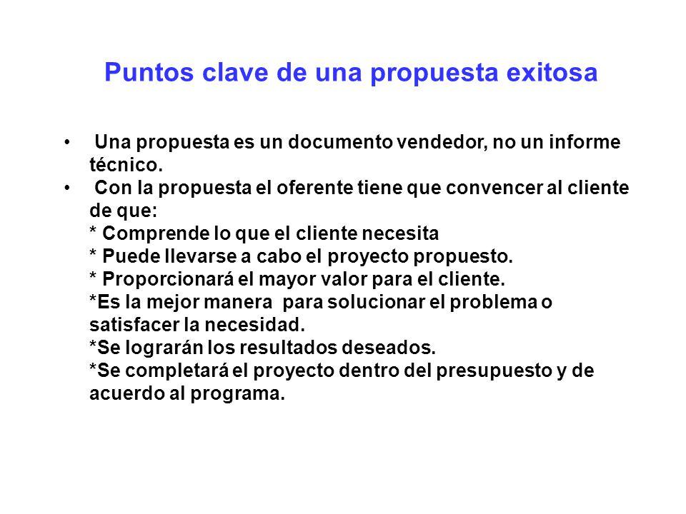 Puntos clave de una propuesta exitosa Una propuesta es un documento vendedor, no un informe técnico. Con la propuesta el oferente tiene que convencer