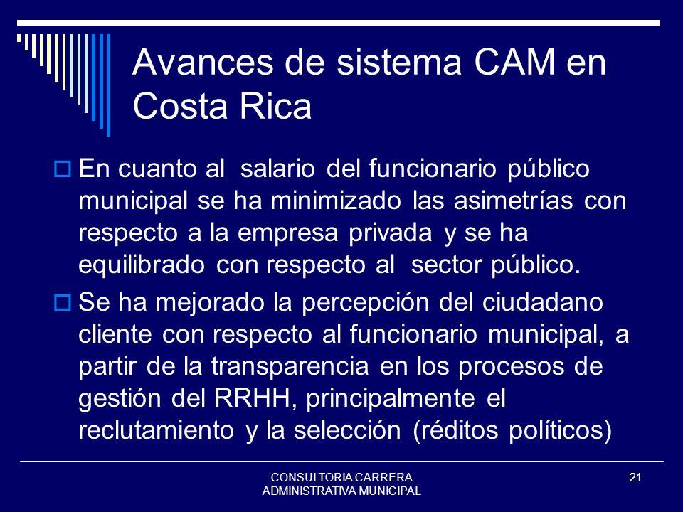 CONSULTORIA CARRERA ADMINISTRATIVA MUNICIPAL 21 Avances de sistema CAM en Costa Rica En cuanto al salario del funcionario público municipal se ha mini