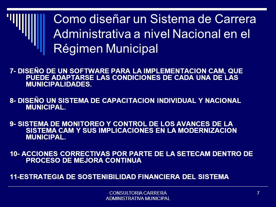 CONSULTORIA CARRERA ADMINISTRATIVA MUNICIPAL 7 Como diseñar un Sistema de Carrera Administrativa a nivel Nacional en el Régimen Municipal 7- DISEÑO DE