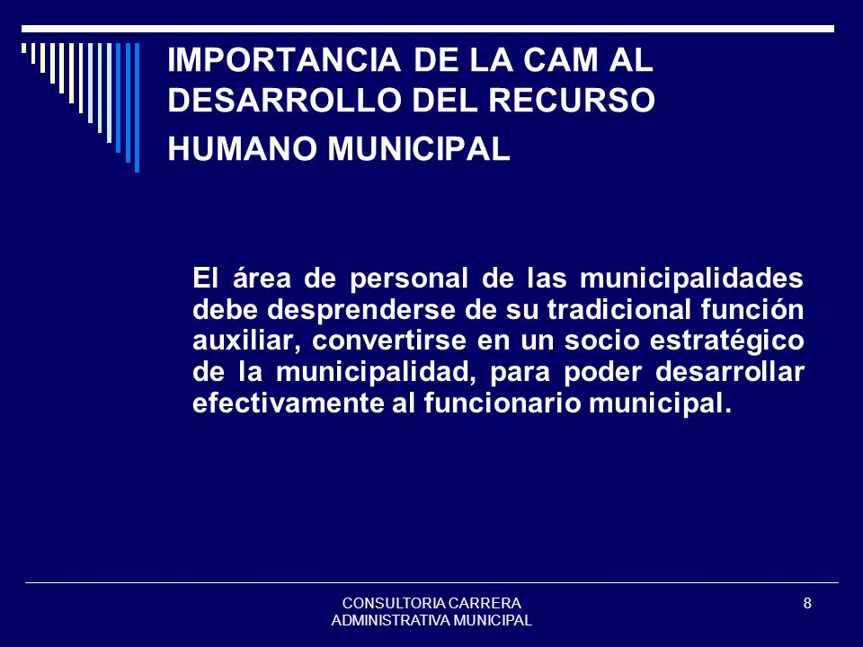 CONSULTORIA CARRERA ADMINISTRATIVA MUNICIPAL 8 IMPORTANCIA DE LA CAM AL DESARROLLO DEL RECURSO HUMANO MUNICIPAL El área de personal de las municipalid